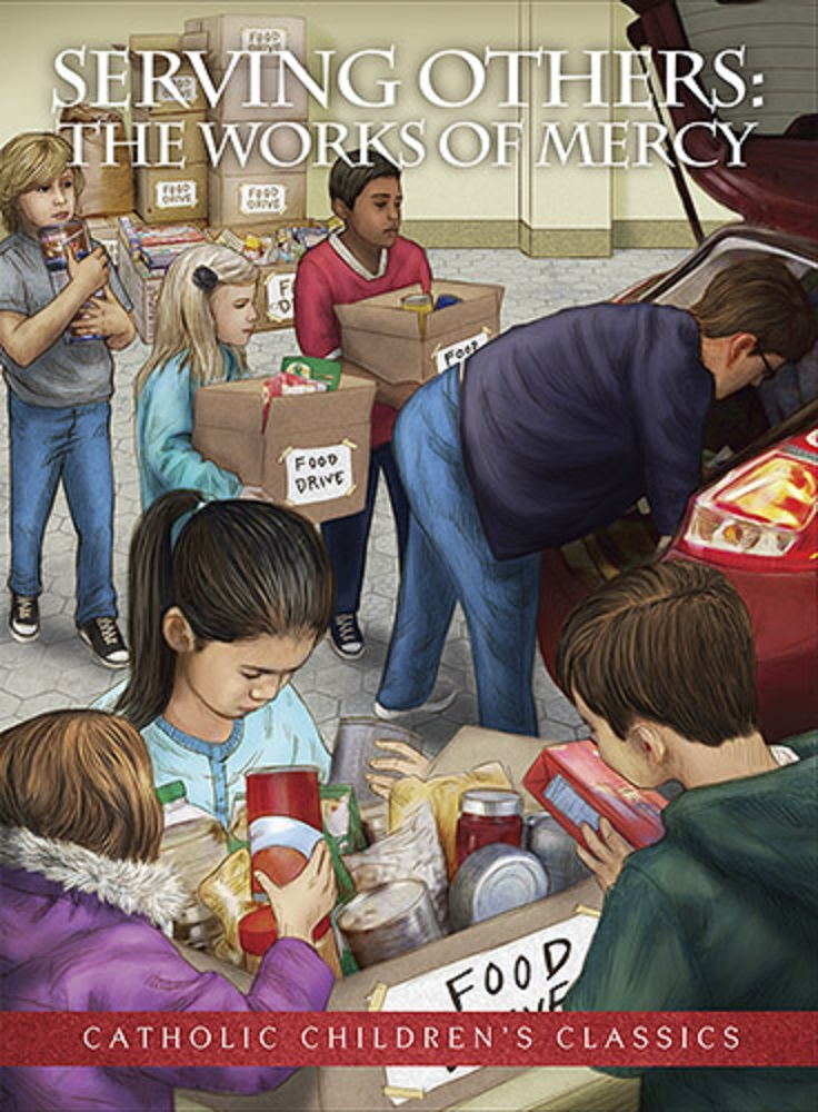 Aquinas Kids Picture Book  Serving Others The Works Of Mercy